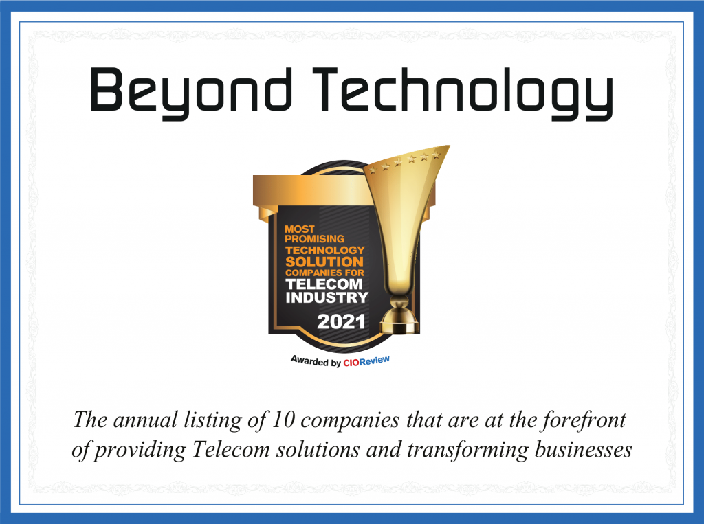 Beyond Technology, recognized as 1 of the top 10 transformations companies in the Telecom Industry in 2021 by CIO Review.
